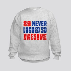 80 Never looked So Much Awesome Kids Sweatshirt