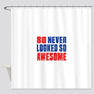 80 Never looked So Much Awesome Shower Curtain