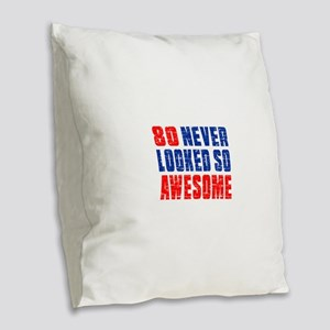 80 Never looked So Much Awesom Burlap Throw Pillow