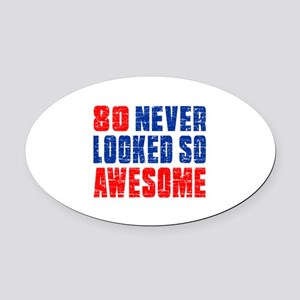 80 Never looked So Much Awesome Oval Car Magnet