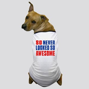 80 Never looked So Much Awesome Dog T-Shirt