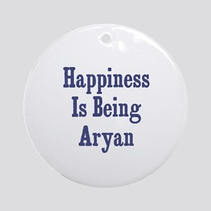 Happiness is being Aryan Ornament (Round)
