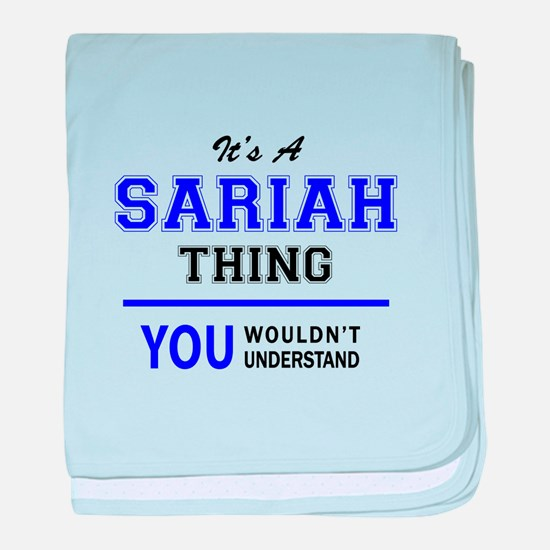 It's SARIAH thing, you wouldn't under baby blanket