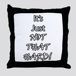 It's Just Not That Hard! Throw Pillow