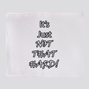 It's Just Not That Hard! Throw Blanket