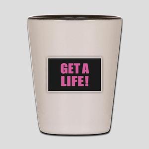 Get a Life - Pink Shot Glass