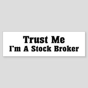 Trust Me I'm a Stock Broker Bumper Sticker