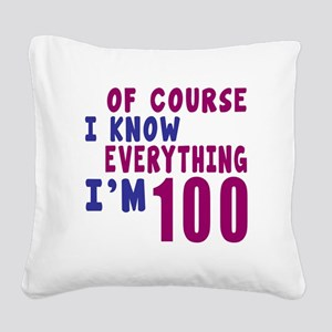 I Know Everythig I Am 100 Square Canvas Pillow