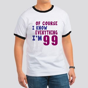 I Know Everythig I Am 99 Ringer T