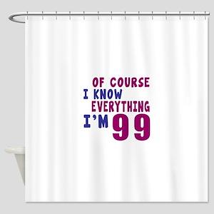 I Know Everythig I Am 99 Shower Curtain