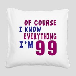 I Know Everythig I Am 99 Square Canvas Pillow