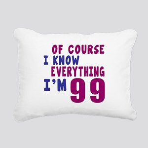 I Know Everythig I Am 99 Rectangular Canvas Pillow