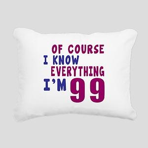 I Know Everythig I Am 99 Rectangular Canvas Pillow