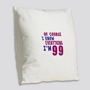 I Know Everythig I Am 99 Burlap Throw Pillow