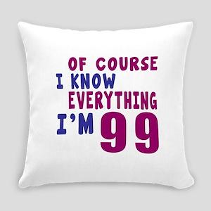 I Know Everythig I Am 99 Everyday Pillow