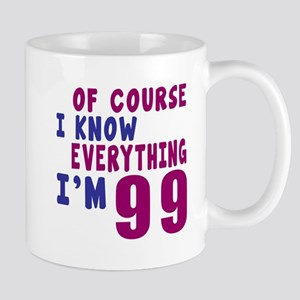 I Know Everythig I Am 99 Mug