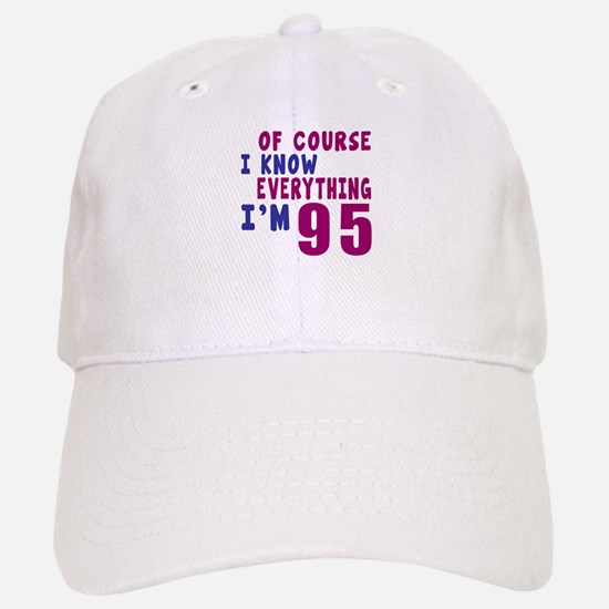 I Know Everythig I Am 95 Baseball Baseball Cap