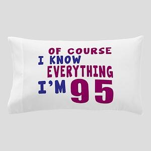 I Know Everythig I Am 95 Pillow Case