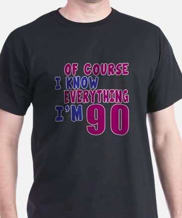 I Know Everythig I Am 90 T-Shirt