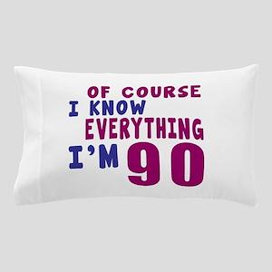I Know Everythig I Am 90 Pillow Case