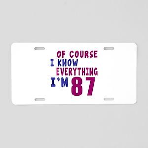 I Know Everythig I Am 87 Aluminum License Plate