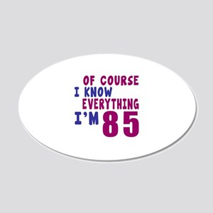 I Know Everythig I Am 85 20x12 Oval Wall Decal