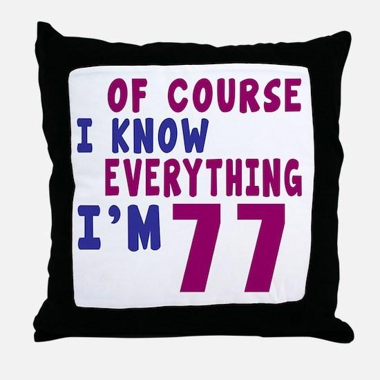 I Know Everythig I Am 77 Throw Pillow