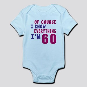 I Know Everythig I Am 60 Infant Bodysuit