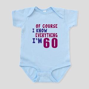 I Know Everythig I Am 60 Infant Bodysuit