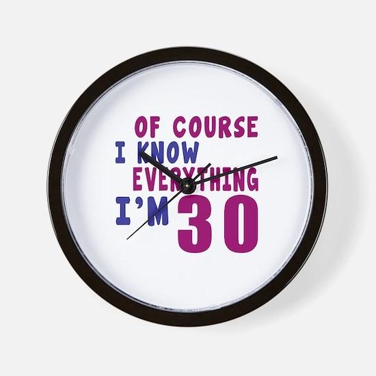 I Know Everythig I Am 30 Wall Clock