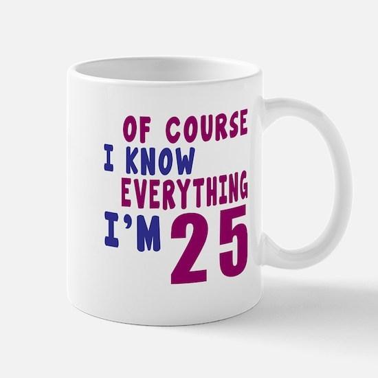 I Know Everythig I Am 25 Mug