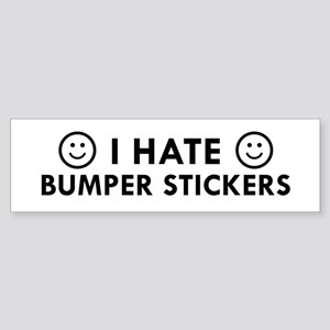 I Hate Bumper Stickers Bumper Sticker