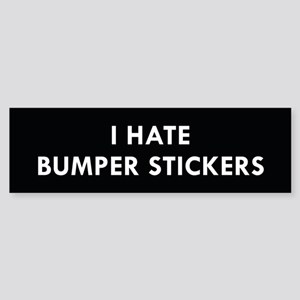 I Hate Bumper Stickers Bumper Sticker