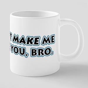 Don't Make Me Tase You, Bro! Mugs