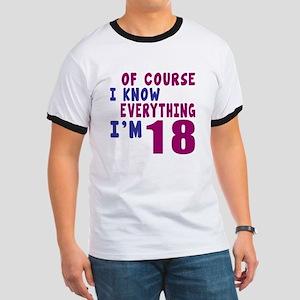 I Know Everythig I Am 18 Ringer T