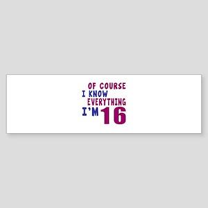 I Know Everythig I Am 16 Sticker (Bumper)