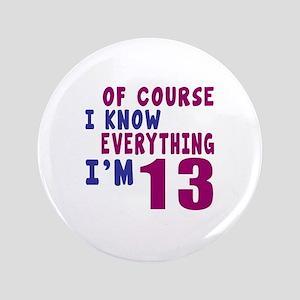 I Know Everythig I Am 13 Button