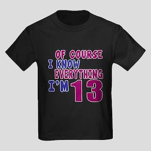 I Know Everythig I Am 13 Kids Dark T-Shirt