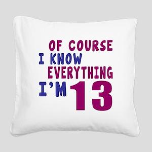 I Know Everythig I Am 13 Square Canvas Pillow