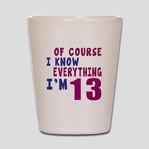 I Know Everythig I Am 13 Shot Glass
