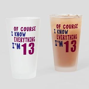 I Know Everythig I Am 13 Drinking Glass