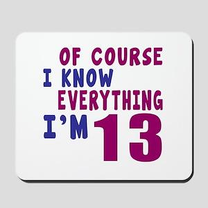 I Know Everythig I Am 13 Mousepad