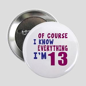 """I Know Everythig I Am 13 2.25"""" Button"""