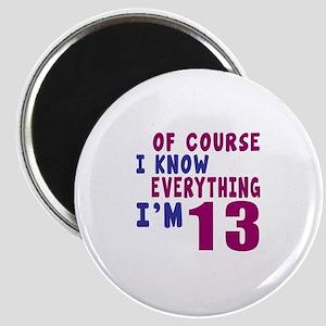 I Know Everythig I Am 13 Magnet