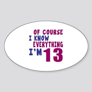 I Know Everythig I Am 13 Sticker (Oval)