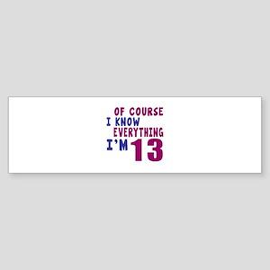 I Know Everythig I Am 13 Sticker (Bumper)