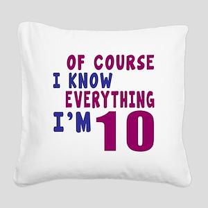 I Know Everythig I Am 10 Square Canvas Pillow