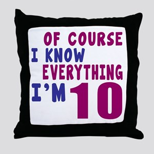 I Know Everythig I Am 10 Throw Pillow