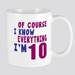 I Know Everythig I Am 10 Mug