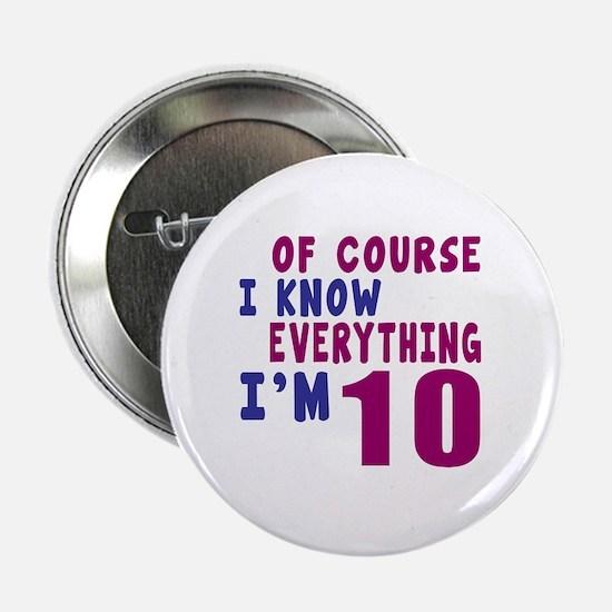 """I Know Everythig I Am 10 2.25"""" Button"""